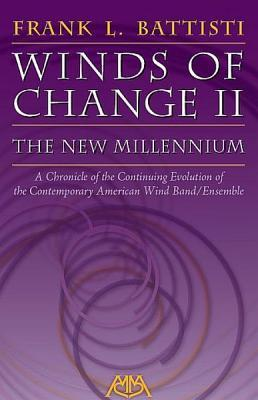 Winds of Change II - The New Millennium: A Chronicle of the Continuing Evolution of the Contemporary American Wind/Band Ensemble Frank L Battisti