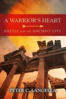 A Warriors Heart: Battle for the Ancient City  by  Peter C. Langella