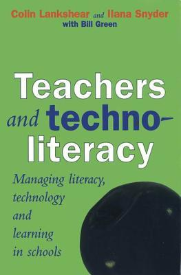 Teachers and Technoliteracy: Managing Literacy, Technology and Learning in Schools Colin Lankshear
