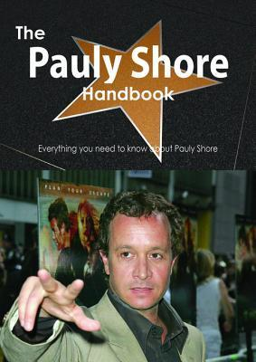 The Pauly Shore Handbook - Everything You Need to Know about Pauly Shore  by  Emily Smith