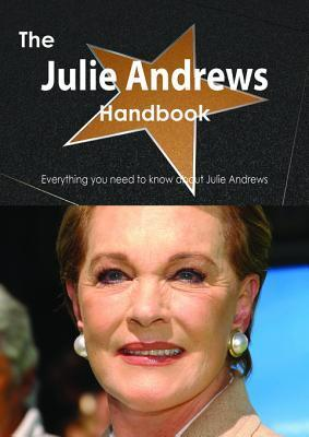 The Julie Andrews Handbook - Everything You Need to Know about Julie Andrews Emily Smith