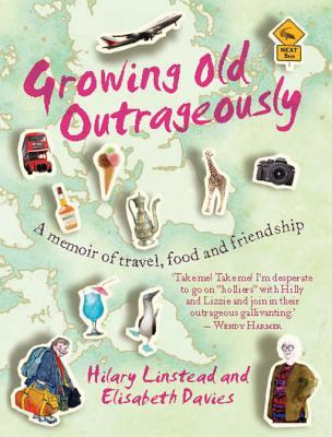 Growing Old Outrageously: A Memoir of Travel, Food and Friendship  by  Hilary Linstead
