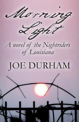 Morning Light: A Novel of the Nightriders of Louisiana Joe Durham