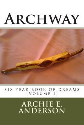 Archway: Six Year Book of Dreams  by  Archie E. Anderson