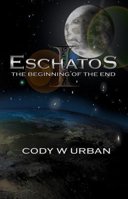 Eschatos: Book One: The Beginning of the End  by  Cody W.  Urban