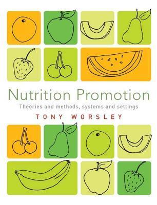 Nutrition Promotion: Theories and Methods, Systems and Settings  by  Tony Worsley