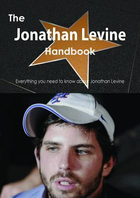 The Jonathan Levine Handbook - Everything You Need to Know about Jonathan Levine Emily Smith