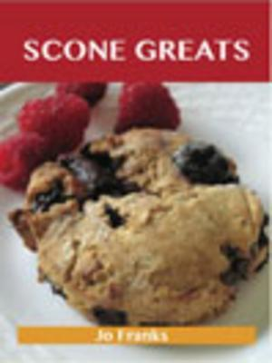 Scone Greats: Delicious Scone Recipes, the Top 84 Scone Recipes  by  Jo Franks