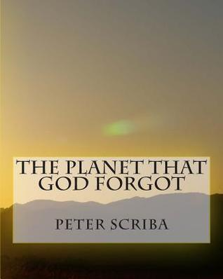 The Planet That God Forgot  by  Peter Scriba