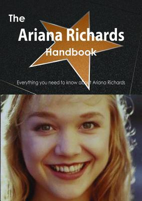 The Ariana Richards Handbook - Everything You Need to Know about Ariana Richards  by  Emily Smith