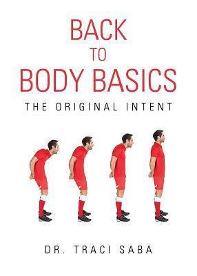 Back to Body Basics: The Original Intent  by  Dr Traci Saba