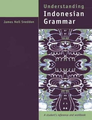 Understanding Indonesian Grammar: A Students Reference and Workbook  by  James Neil Sneddon