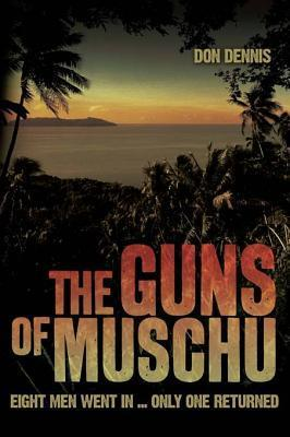 The Guns of Muschu: The Story of the One Australian Who Survived the Raid on the Island of Muschu in 1945  by  Don   Dennis