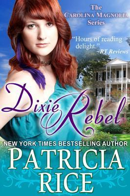 Dixie Rebel (the Carolina Magnolia Series, Book 1) Patricia Rice
