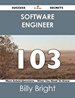Software Engineer 103 Success Secrets - 103 Most Asked Questions on Software Engineer - What You Need to Know Billy Bright