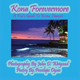 Kona Forevermore--A Kids Guide to Kona Hawaii  by  Penelope Dyan
