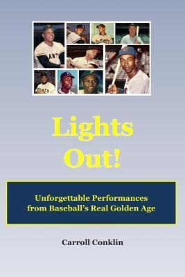 Lights Out!: Unforgettable Performances from Baseball?s Real Golden Age Carroll Conklin