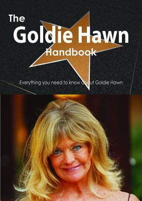 The Goldie Hawn Handbook - Everything You Need to Know about Goldie Hawn  by  Emily Smith
