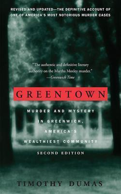 Greentown, Second Edition: Murder and Mystery in Greenwich, Americas Wealthiest Community Timothy Dumas