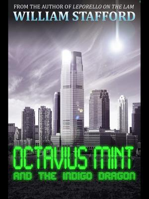 Octavius Mint and the Indigo Dragon: The Adventures of an Action Hero Who Is All Mouth and No Trousers William  Stafford