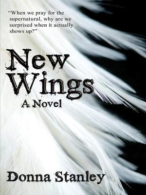New Wings: (Book One of the Guardian Chronicles)  by  Donna Stanley