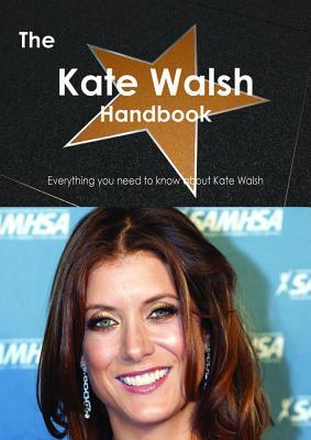 The Kate Walsh (Actress) Handbook - Everything You Need to Know about Kate Walsh (Actress) Emily Smith