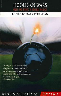 Hooligan Wars: Causes and Effects of Football Violence  by  Mark Perryman