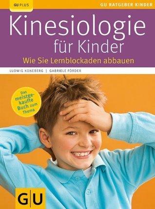 Kinesiologie für Kinder: Wie Sie Lernblockaden abbauen (GU Ratgeber Kinder) Ludwig Koneberg