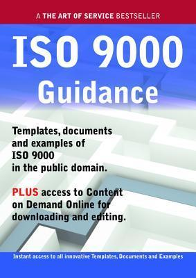 ISO 9000 Guidance - Real World Application, Templates, Documents, and Examples of the Use of ISO 9000 in the Public Domain. Plus Free Access to Membership Only Site for Downloading.  by  Ivanka Menken