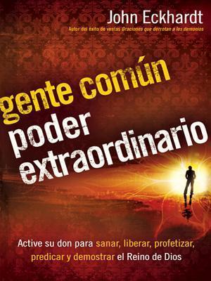Gente Comun, Poder Extraordinario  by  John Eckhardt
