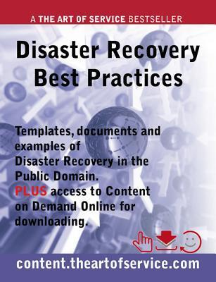 Disaster Recovery Best Practices - Templates, Documents and Examples of Disaster Recovery in the Public Domain Plus Access to Content.Theartofservice.com for Downloading. Joanne Judson