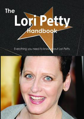 The Lori Petty Handbook - Everything You Need to Know about Lori Petty  by  Emily Smith