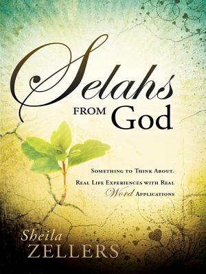 Selahs from God: Something to Think About. Real Life Experiences with Real Word Applications. Sheila Zellers