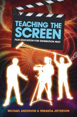 Teaching the Screen: Film Education for Generation Next  by  Michael Anderson