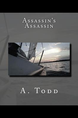 Assassins Assassin: Sequel to Unwitting Assassin  by  A. Todd