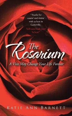 The Rosarium: A Visit May Change Your Life Forever Katie Ann Barnett