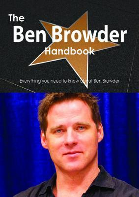 The Ben Browder Handbook - Everything You Need to Know about Ben Browder  by  Emily Smith