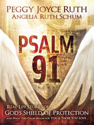 Psalm 91: Real-Life Stories of Gods Shield of Protection and What This Psalm Means for You & Those You Love  by  Peggy Joyce Ruth