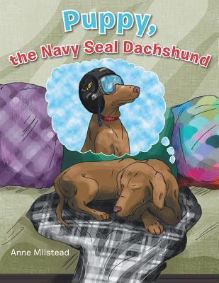 Puppy, the Navy Seal Dachshund  by  Anne Milstead