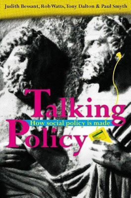 Talking Policy: How Social Policy Is Made  by  Judith Bessant