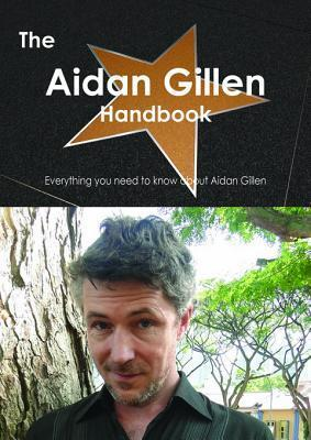 The Aidan Gillen Handbook - Everything You Need to Know about Aidan Gillen  by  Emily Smith