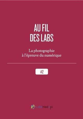 Au fil des labs : la photographie à lépreuve du numérique (Propulsé by)  by  Labs Hadopi