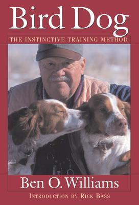 Bird Dog: The Instinctive Training Method  by  Ben O. Williams