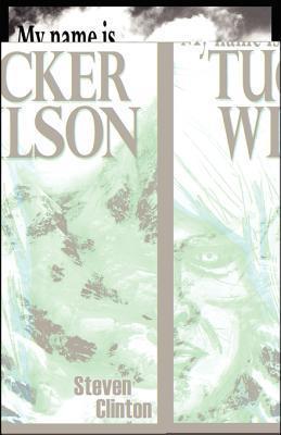 My Name Is Tucker Wilson: Book One of the Legend of Tucker Wilson Steven Clinton