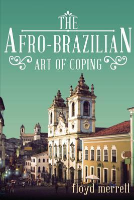 The Afro-Brazillian Art of Coping  by  Floyd Merrell