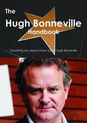 The Hugh Bonneville Handbook - Everything You Need to Know about Hugh Bonneville Emily Smith