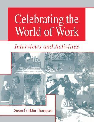 Celebrating the World of Work: Interviews and Activities  by  Susan Conklin Thompson