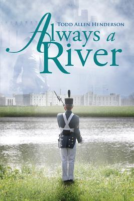 Always a River  by  Todd Allen Henderson