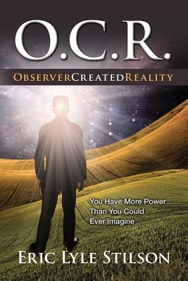 O.C.R.  Observer Created Reality Eric Lyle Stilson