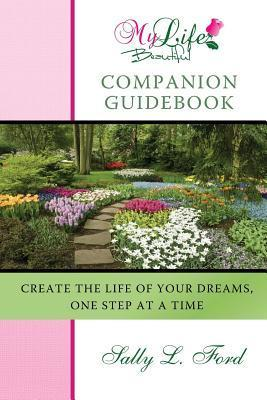 My Life Beautiful Companion Guidebook: Create the Life of Your Dreams  by  Sally L Ford